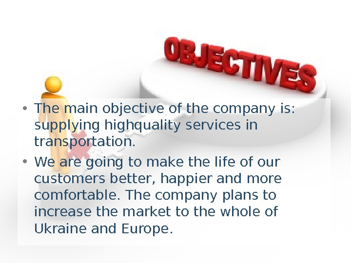 • The main objective of the company is:  supplying highquality services in transportation.