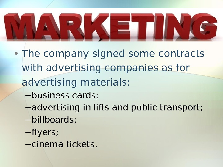• The company signed some contracts with advertising companies as for advertising materials: − business