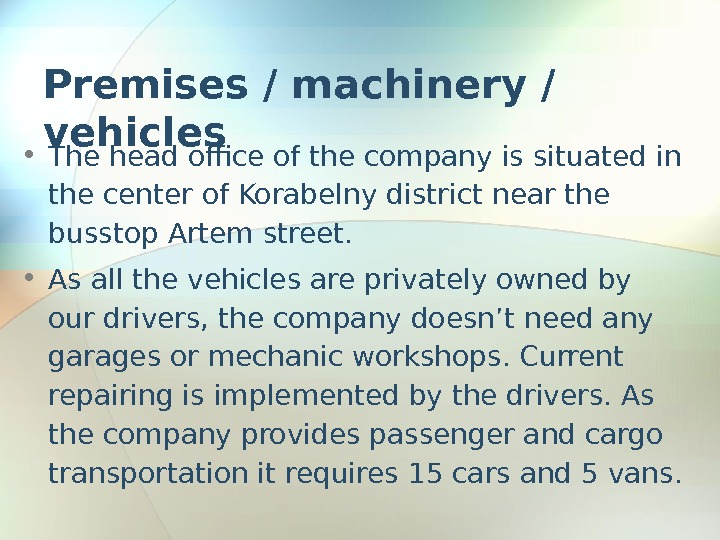 Premises / machinery / vehicles  • The head office of the company is situated in