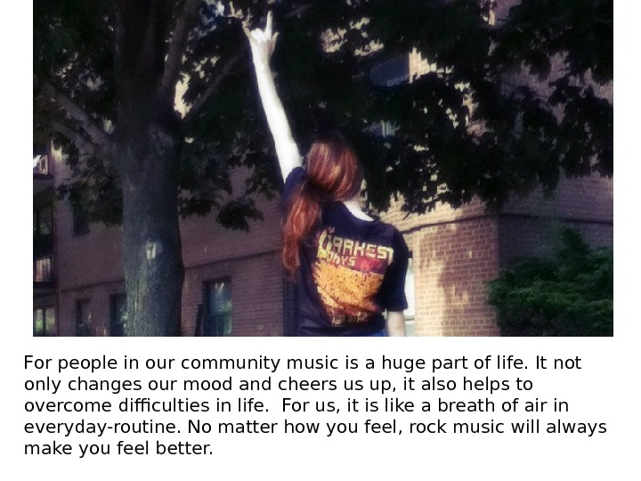 For people in our community music is a huge part of life. It not only changes