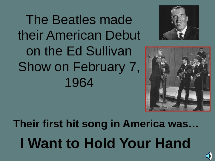 The Beatles made their American Debut on the Ed Sullivan Show on February 7,