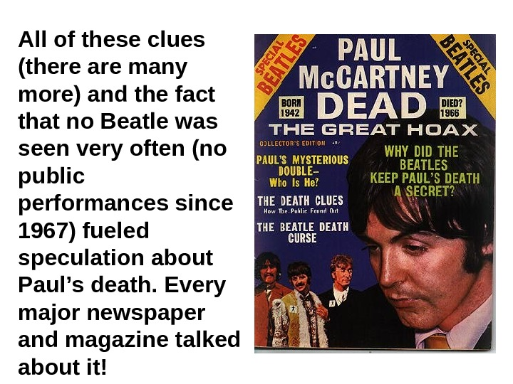 All of these clues (there are many more) and the fact that no Beatle was