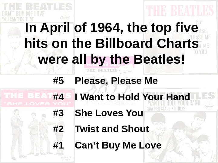 In April of 1964, the top five hits on the Billboard Charts were all by