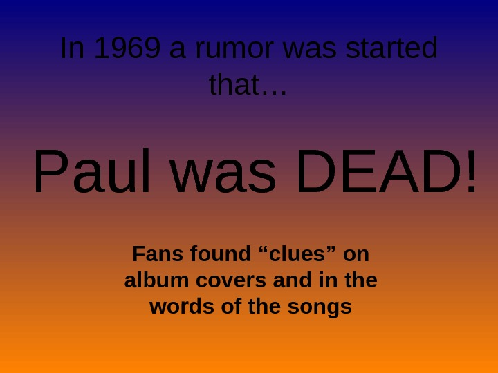 "In 1969 a rumor was started that… Paul was DEAD! Fans found ""clues"" on album"