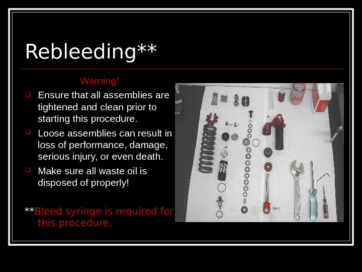Rebleeding** Warning! Ensure that all assemblies are tightened and clean prior to starting this