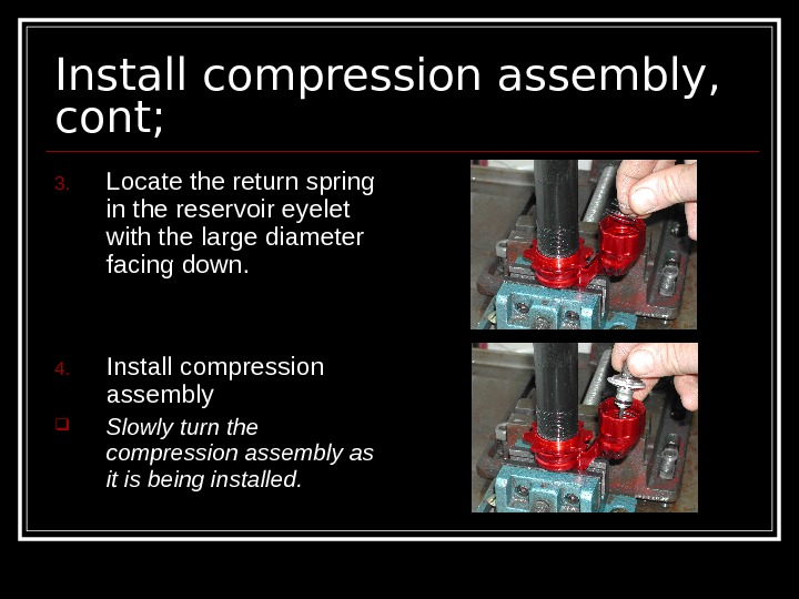 Install compression assembly,  cont; 3. Locate the return spring in the reservoir eyelet