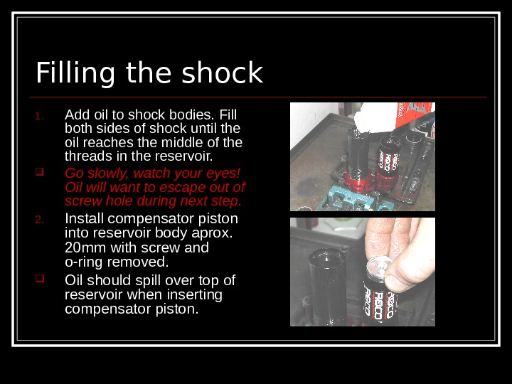 Filling the shock 1. Add oil to shock bodies. Fill both sides of shock