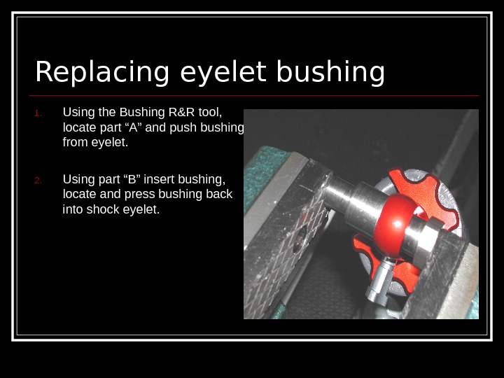 "Replacing eyelet bushing 1. Using the Bushing R&R tool,  locate part ""A"" and"