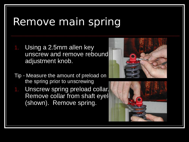 Remove main spring 1. Using a 2. 5 mm allen key unscrew and remove