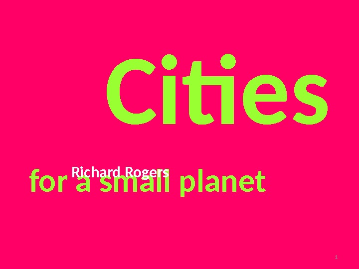 for a small planet Richard Rogers Cities 1