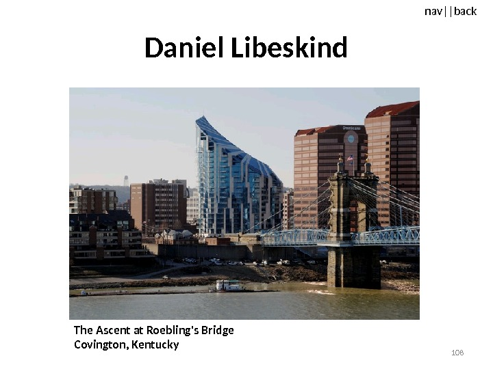 nav ||back Daniel Libeskind The Ascent at Roebling's Bridge Covington, Kentucky  108