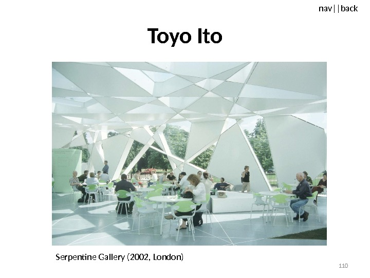 nav ||back Toyo Ito Serpentine Gallery (2002, London) 110