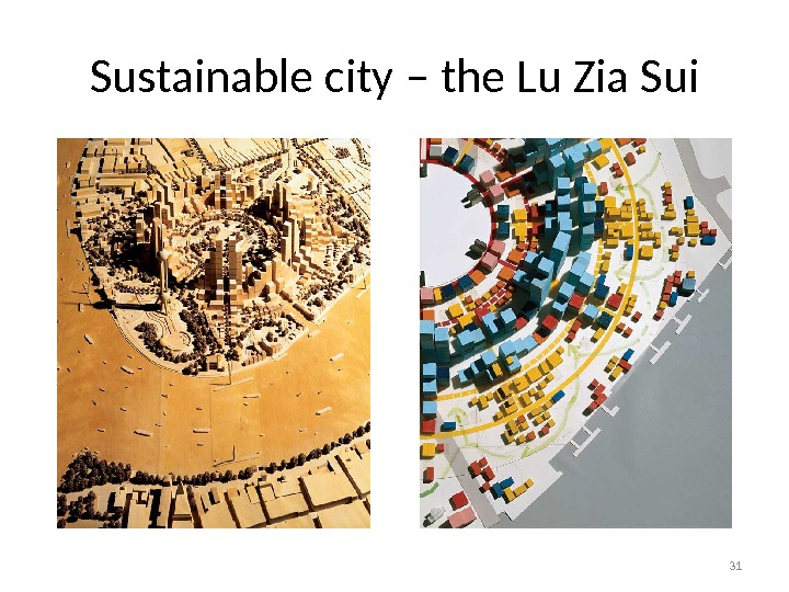 Sustainable city – the Lu Zia Sui 31