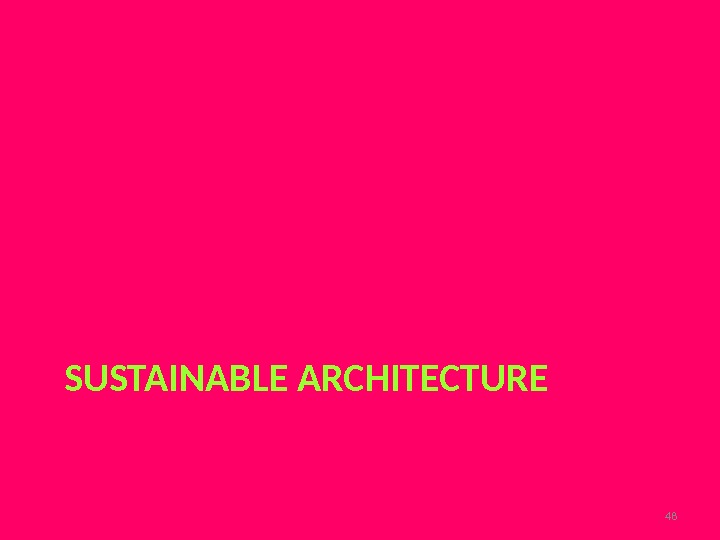 SUSTAINABLE ARCHITECTURE 48