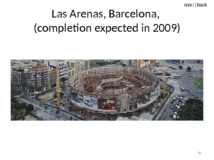 nav ||back Las Arenas, Barcelona,  (completion expected in 2009) 90
