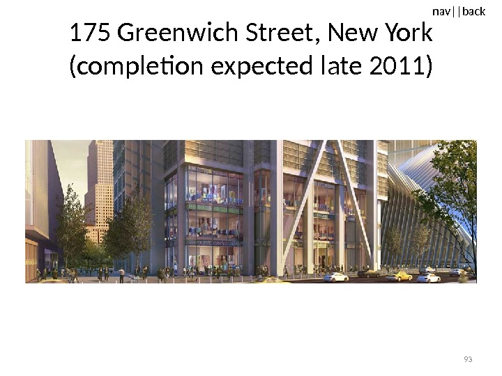 nav ||back 175 Greenwich Street, New York  (completion expected late 20 11 ) 93