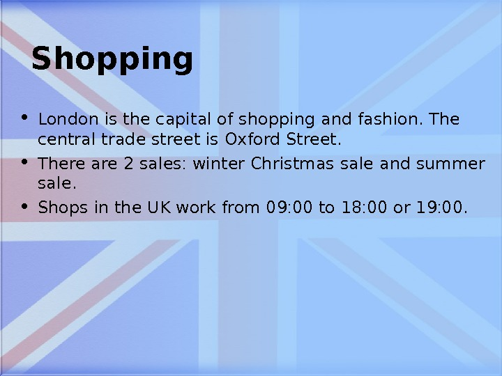 Shopping • London is the capital of shopping and fashion. The central trade street is Oxford