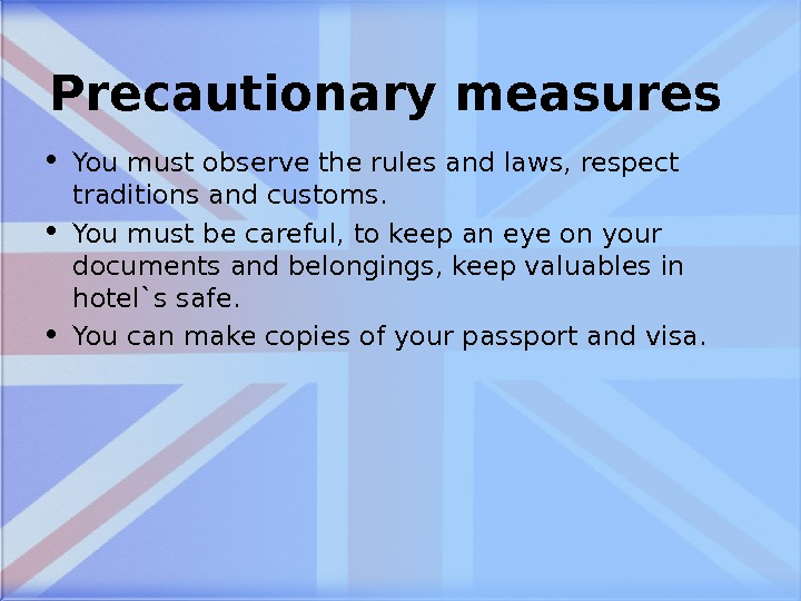 Precautionary measures • You must observe the rules and laws, respect traditions and customs.  •