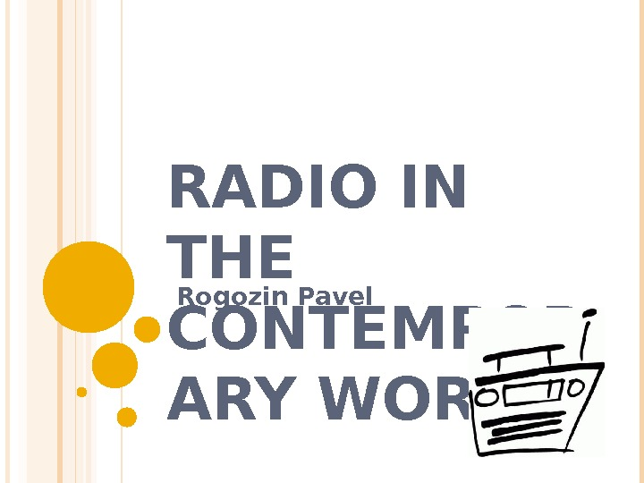 RADIO IN THE CONTEMPOR ARY WORLD Rogozin Pavel