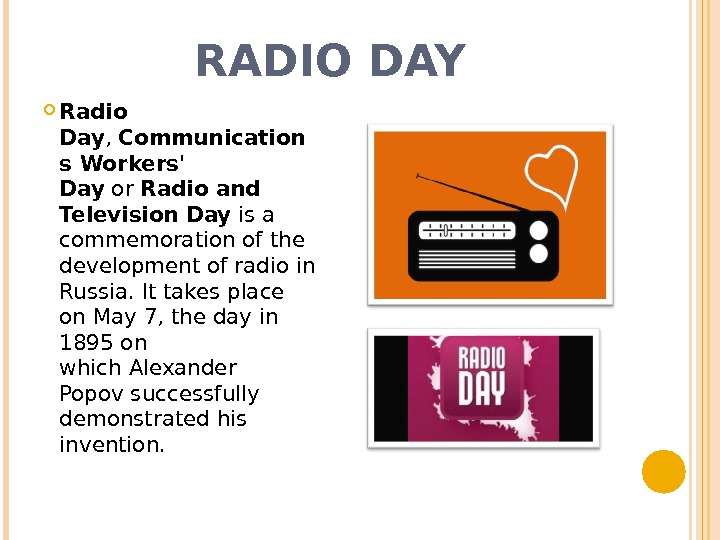 RADIO DAY Radio Day , Communication s Workers' Day or Radio and Television Day is a