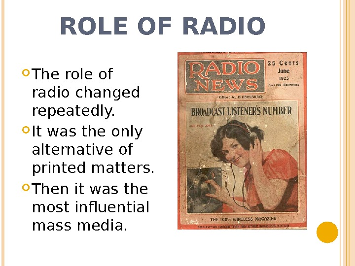 ROLE OF RADIO The role of radio changed repeatedly.  It was the only alternative of
