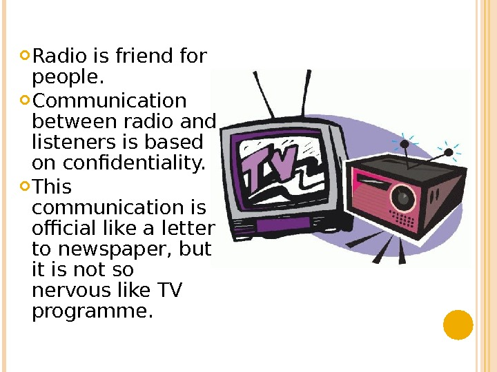 Radio is friend for people.  Communication between radio and listeners is based on confidentiality.