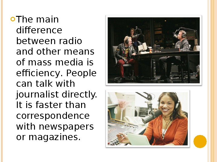 The main difference between radio and other means of mass media is efficiency. People can