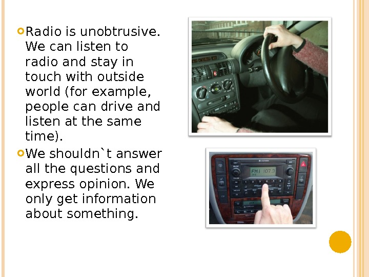 Radio is unobtrusive.  We can listen to radio and stay in touch with outside