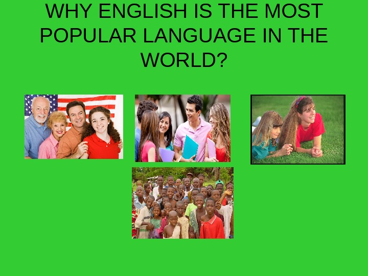 WHY ENGLISH IS THE MOST POPULAR LANGUAGE IN THE WORLD?