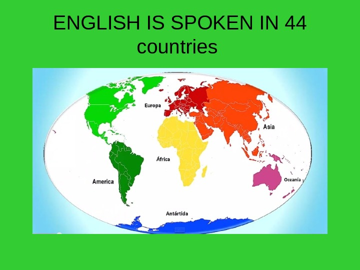 ENGLISH IS SPOKEN IN 44 countries