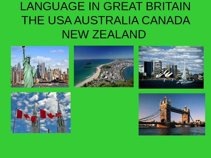 ENGLISH IS THE OFFICIAL LANGUAGE IN GREAT BRITAIN THE USA AUSTRALIA CANADA NEW ZEALAND