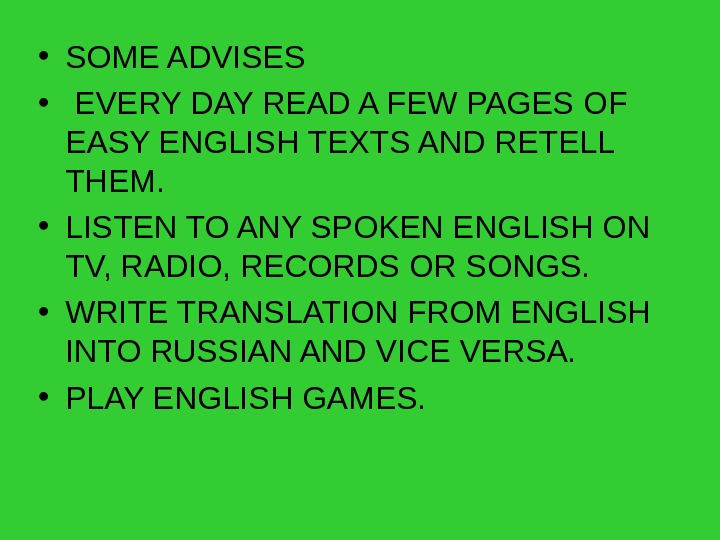 • S OME ADVISES •  EVERY DAY READ A FEW PAGES OF EASY