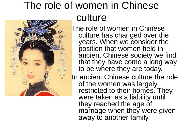 The role of women in Chinese culture has changed over the years. When we