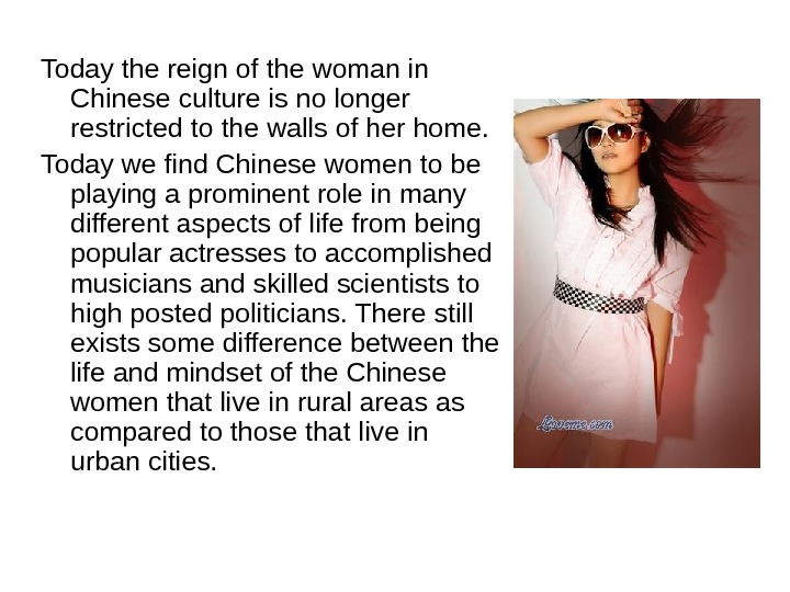 Today the reign of the woman in Chinese culture is no longer restricted to