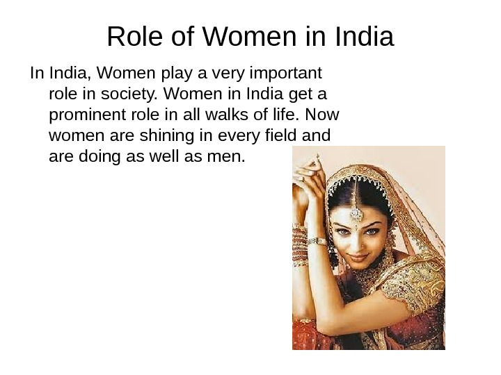 Role of Women in India In India, Women play a very important role in