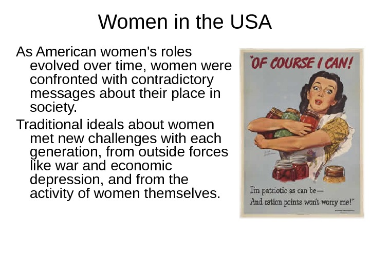 Women in the USA As American women's roles evolved over time, women were confronted