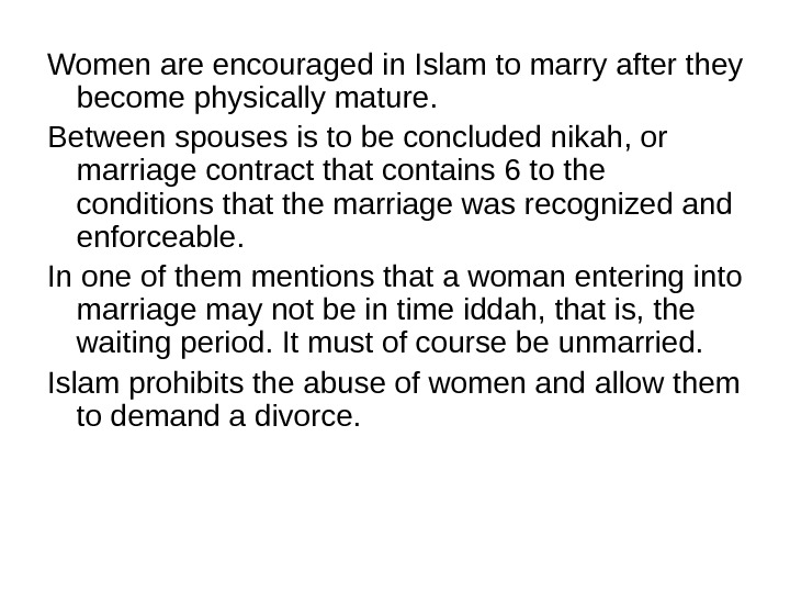 Women are encouraged in Islam to marry after they become physically mature.  Between