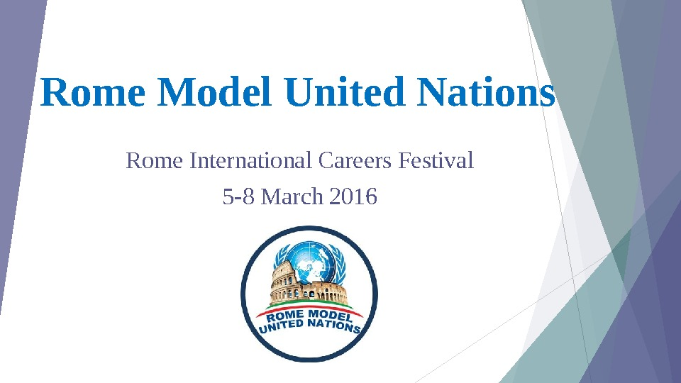 Rome Model United Nations Rome International Careers Festival 5 -8 March 2016