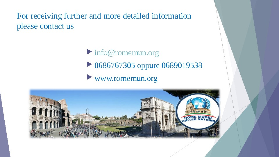 For receiving further and more detailed information please contact us info@romemun. org 0686767305 oppure 0689019538 www.
