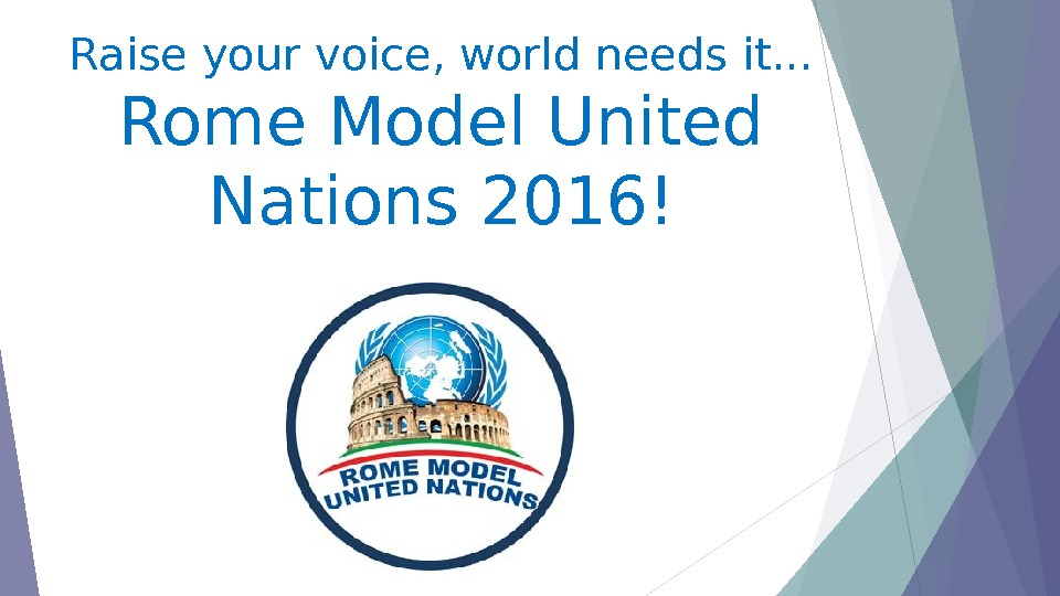 Raise your voice, world needs it. . . Rome Model United Nations 2016!