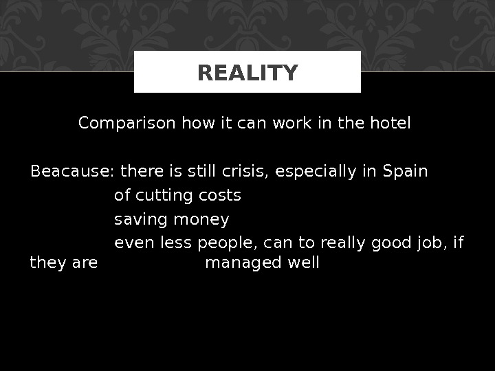 Comparison how it can work in the hotel Beacause: there is still crisis, especially in Spain