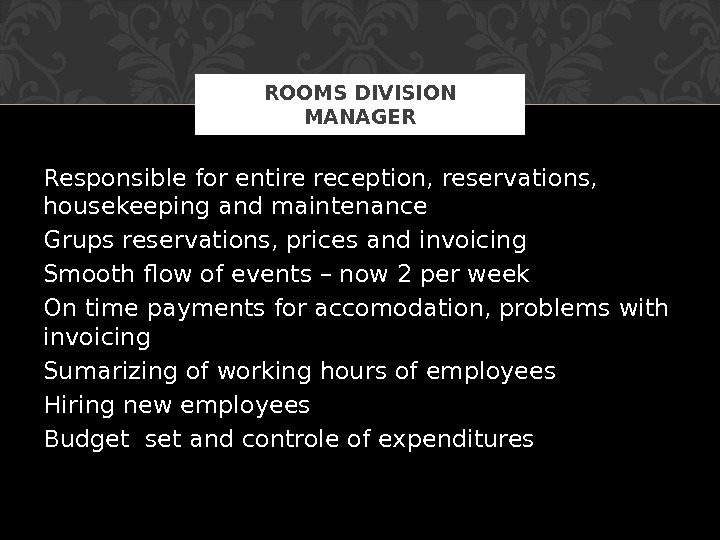 Responsible for entire reception, reservations,  housekeeping and maintenance Grups reservations, prices and invoicing Smooth flow
