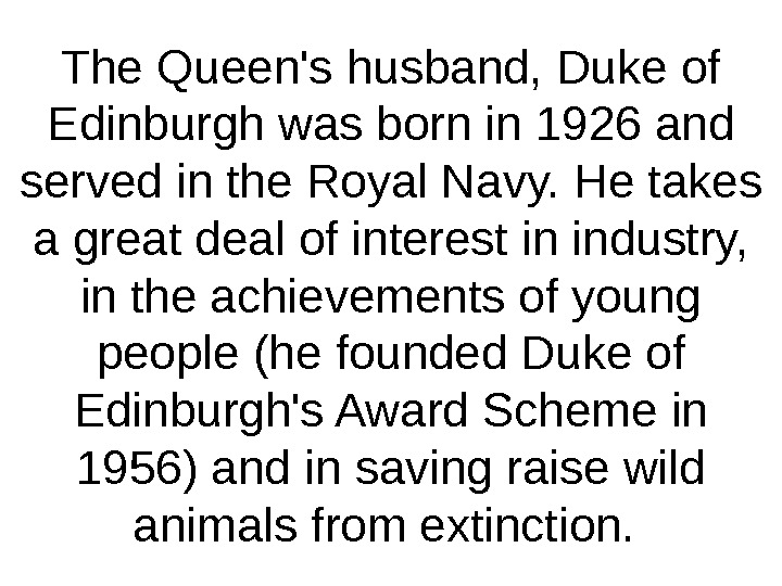 The Queen's husband, Duke of Edinburgh was born in 1926 and served in the Royal Navy.