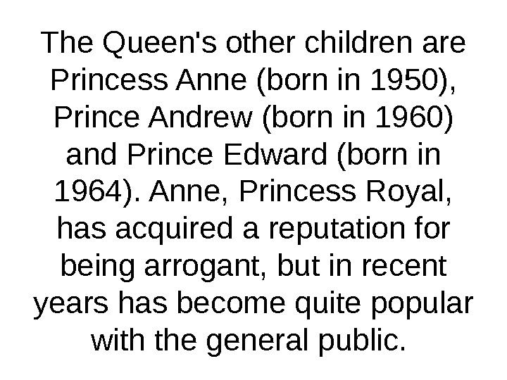 The Queen's other children are Princess Anne (born in 1950),  Prince Andrew (born in 1960)