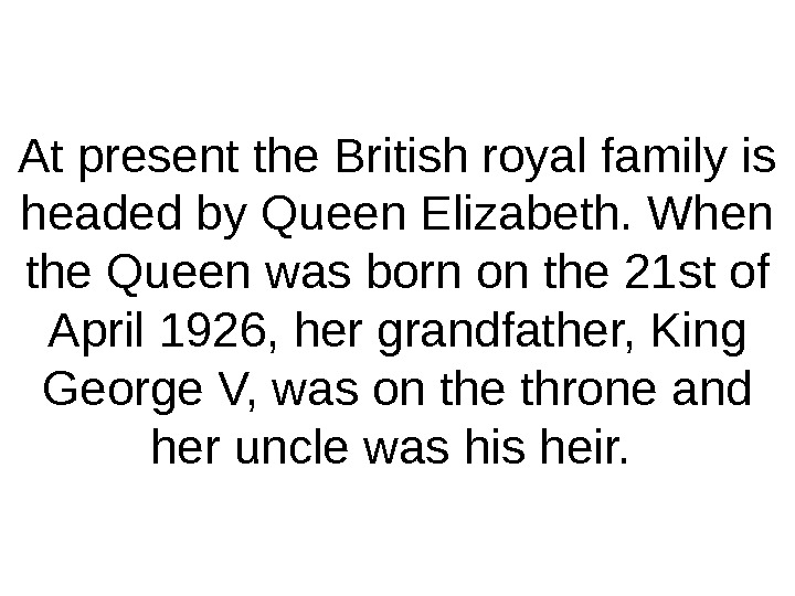 At present the British royal family is headed by Queen Elizabeth. When the Queen was born