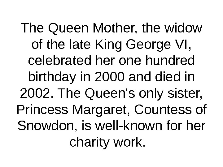 The Queen Mother, the widow of the late King George VI,  celebrated her one hundred
