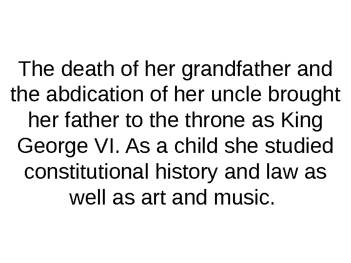 The death of her grandfather and the abdication of her uncle brought her father to the