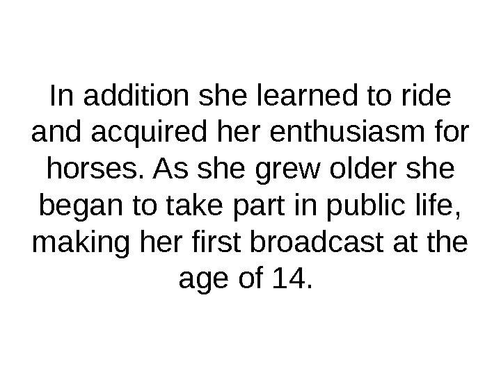 In addition she learned to ride and acquired her enthusiasm for horses. As she grew older