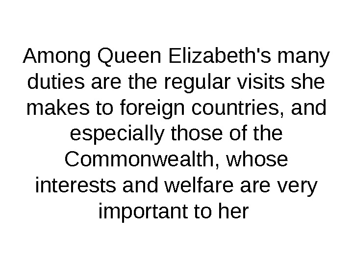 Among Queen Elizabeth's many duties are the regular visits she makes to foreign countries, and especially