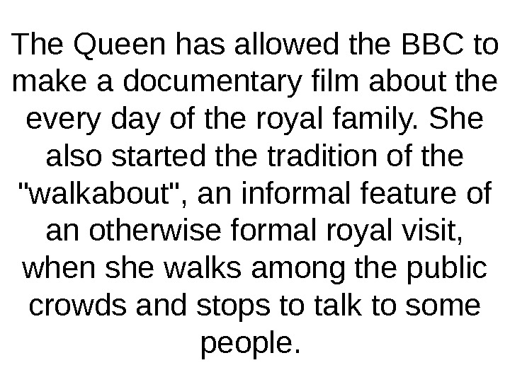 The Queen has allowed the BBC to make a documentary film about the every day of